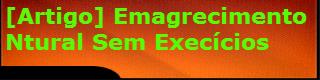 Emagrecimento natural sem exercícios